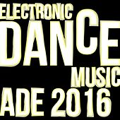 Electronic Dance Music: Ade 2016 by Various Artists