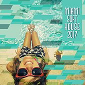 Play & Download Miami Soft House 2017 by Various Artists   Napster