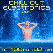 Chill Out Electronica 2017 Top 100 Hits DJ Mix by Various Artists