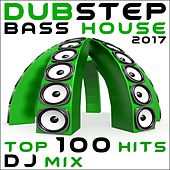 Dubstep Bass House 2017 Top 100 Hits DJ Mix by Various Artists