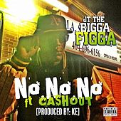 Play & Download No No No (feat. Cash Out) by JT the Bigga Figga | Napster