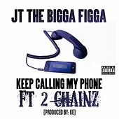 Play & Download Keep Calling My Phone (feat. 2 Chainz) by JT the Bigga Figga | Napster