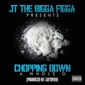 Play & Download Chopping Down a Whole O by JT the Bigga Figga | Napster