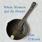 Play & Download When Women Get In Power by Tim O'Brien | Napster