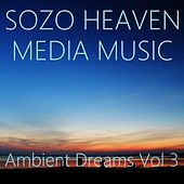 Play & Download Ambient Dreams, Vol. 3 by Sozo Heaven | Napster
