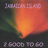 Play & Download Jamaican Island by 2 Good To Go | Napster