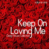 Keep On Loving Me Deep House Collection, Vol. 1 by Various Artists