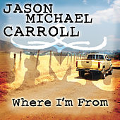 Play & Download Where I'm From by Jason Michael Carroll | Napster