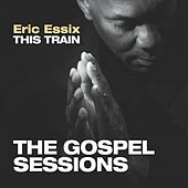 This Train: The Gospel Sessions by Eric Essix