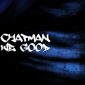 Play & Download We Good by Chapman | Napster