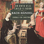 Play & Download Chorals for Christmas - For Unto Us A Child Is Born by Various Artists | Napster