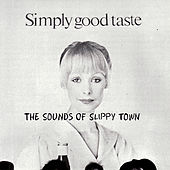 Play & Download Simply Good Taste: The Sounds Of Slippy Town by Various Artists | Napster