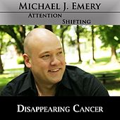 Disappearing Cancer - Use Nlp and Hypnosis to Experience Relief from Cancer by Michael J. Emery
