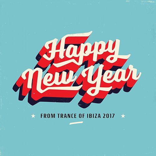 Happy New Year from Trance of Ibiza 2017 by Various Artists