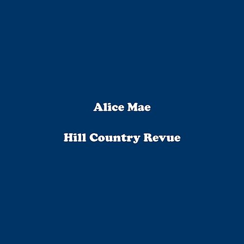 Alice Mae by Hill Country Revue