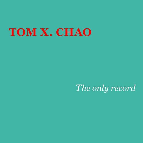 Play & Download The Only Record by Tom X. Chao | Napster