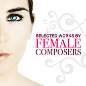 Selected Works by Female Composers by Various Artists