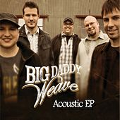 Play & Download Acoustic EP by Big Daddy Weave | Napster