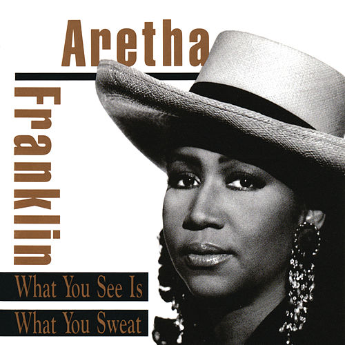 Play & Download What You See Is What You Sweat by Aretha Franklin | Napster