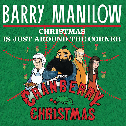 Christmas Is Just Around The Corner (From 'A Cranberry Christmas') by Barry Manilow