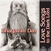 Love Songs To The Dark Lord by Bhagavan Das