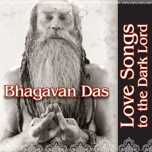 Play & Download Love Songs To The Dark Lord by Bhagavan Das | Napster
