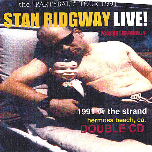 Stan Ridgway: Live!1991 Poolside With Gilly @ the Strand, Hermosa Beach, Calif. - Double Cd by Stan Ridgway