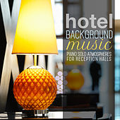 Play & Download Hotel Background Music: Piano Solo Atmospheres for Reception Halls by Various Artists | Napster