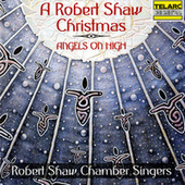 A Robert Shaw Christmas: Angels On High by Robert Shaw