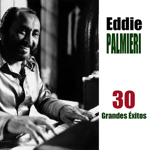 Play & Download 30 Grandes Éxitos by Eddie Palmieri | Napster