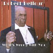 Play & Download What's Wrong with You by Robert Belfour | Napster