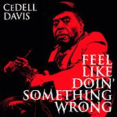 Play & Download Feel Like Doin' Something Wrong by Cedell Davis | Napster