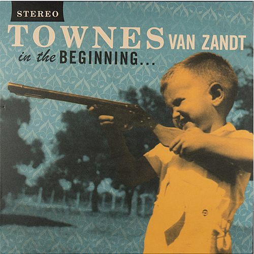 Play & Download In the Beginning by Townes Van Zandt | Napster