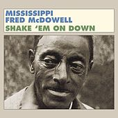 Shake 'Em on Down by Mississippi Fred McDowell