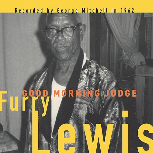 Play & Download Good Morning Judge by Furry Lewis | Napster