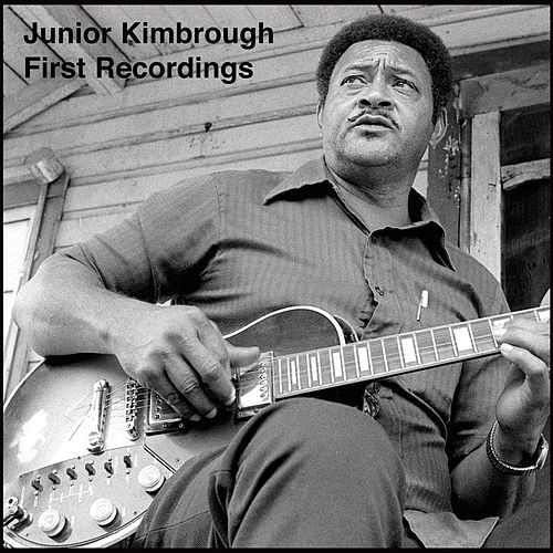 Play & Download First Recordings by Junior Kimbrough | Napster