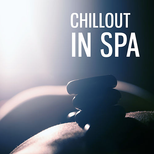Play & Download Chillout in Spa – Calming Sounds of Nature, Sensual Massage, Deep Sleep, Healing Melodies, Peaceful Mind by Spa Music Consort | Napster