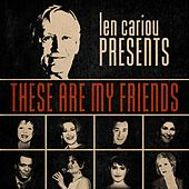 Len Cariou Presents: These Are My Friends by Various Artists