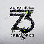 Zerothree Presents #REALPROG V.3 by Various Artists
