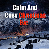 Play & Download Calm And Cosy Christmas Eve by Various Artists | Napster