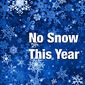 Play & Download No Snow This Year by Various Artists | Napster