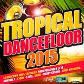 Tropical Dancefloor 2015 (La sélection 100% tropicale pour prolonger l'été) by Various Artists