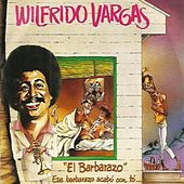 Play & Download El Barbarazo by Wilfrido Vargas | Napster
