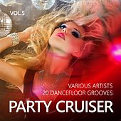 Party Cruiser (20 Dancefloor Grooves), Vol. 5 by Various Artists
