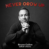 Play & Download Never Grow Up by Bryan Callen | Napster
