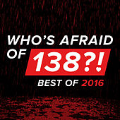 Play & Download Who's Afraid Of 138?! - Best Of 2016 by Various Artists | Napster