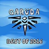 Garuda - Best Of 2016 by Various Artists