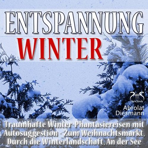 Entspannung Winter - Traumhafte Winter-Phantasiereisen mit Autosuggestion - Durch die Winterlandscha by Torsten Abrolat