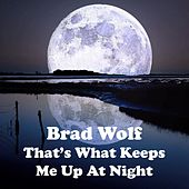 That's What Keeps Me up at Night by Brad Wolf