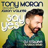 Say Yes (Dj Strobe Nu Disco Remixes) by Tony Moran